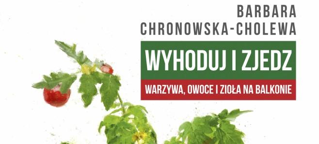 WYHODUJ I ZJEDZ: Prosty przewodnik po uprawie warzyw, owoców i ziół na balkonie