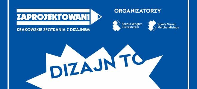ZAPROJEKTOWANI Krakowskie Spotkania z Dizajnem startują już 24 listopada!