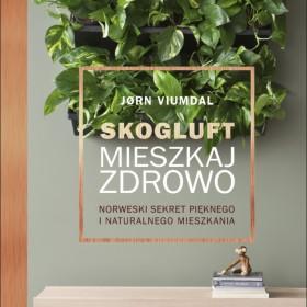 """Czas na piękne i zdrowe mieszkanie! Premiera książki """"Skogluft. Mieszkaj zdrowo"""""""