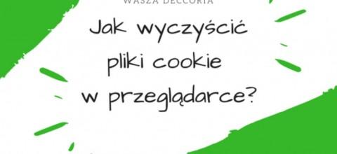 Jak wyczyścić pliki cookie w przeglądarce?