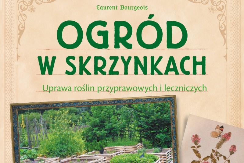 """""""Ogród w skrzynkach Uprawa roślin przyprawowych i leczniczych"""" Laurent Bourgeois"""